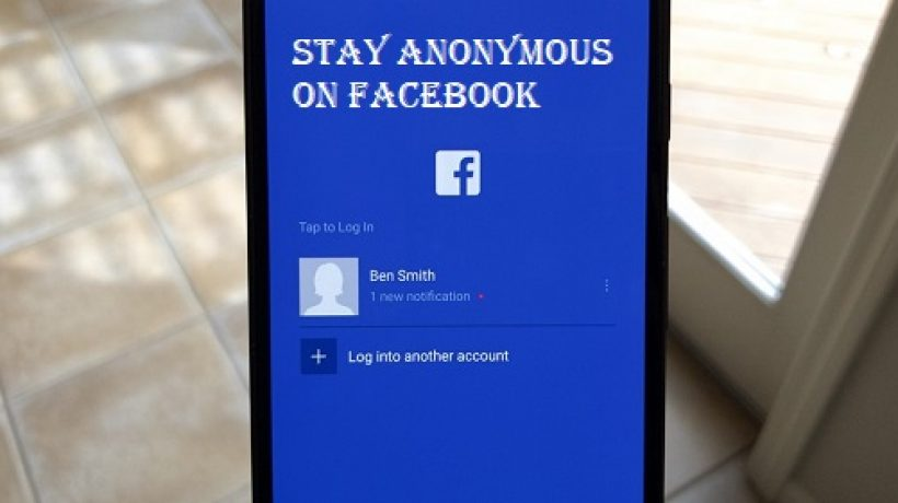 How to stay anonymous on facebook?